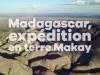 Fim Madagascar, expédition en terre Makay